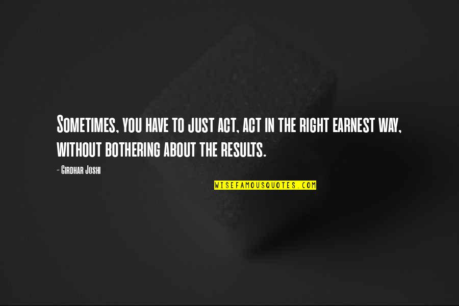 The Way You Act Quotes By Girdhar Joshi: Sometimes, you have to just act, act in