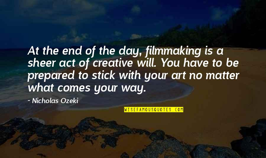 The Way You Act Quotes By Nicholas Ozeki: At the end of the day, filmmaking is