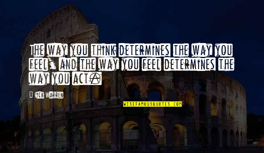 The Way You Act Quotes By Rick Warren: The way you think determines the way you