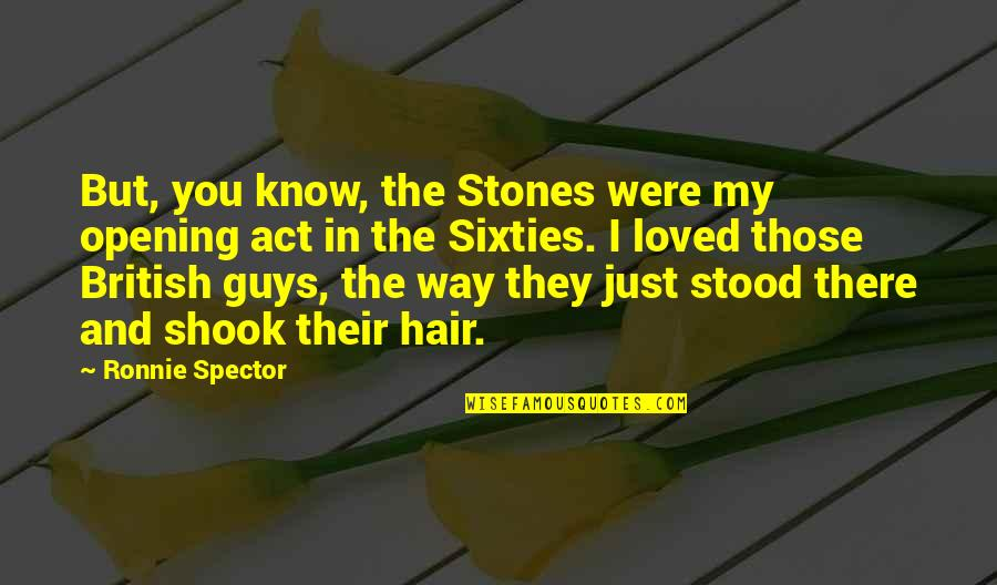 The Way You Act Quotes By Ronnie Spector: But, you know, the Stones were my opening