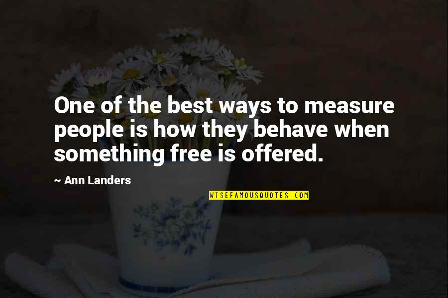 The Way You Behave Quotes By Ann Landers: One of the best ways to measure people