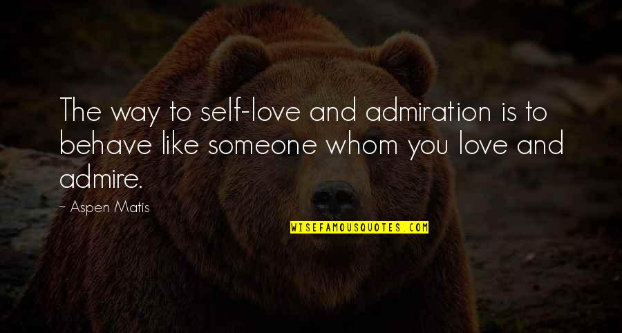 The Way You Behave Quotes By Aspen Matis: The way to self-love and admiration is to