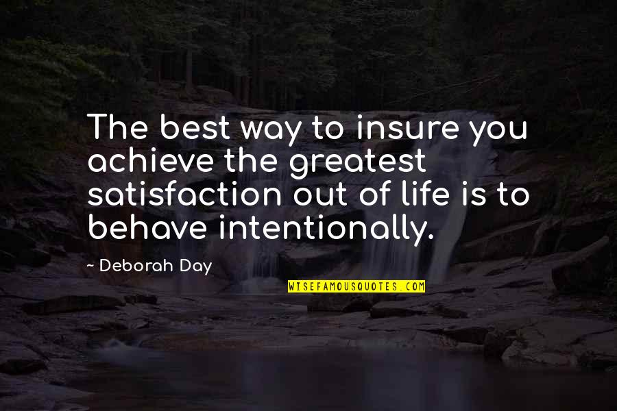 The Way You Behave Quotes By Deborah Day: The best way to insure you achieve the