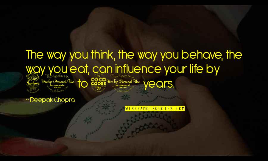 The Way You Behave Quotes By Deepak Chopra: The way you think, the way you behave,