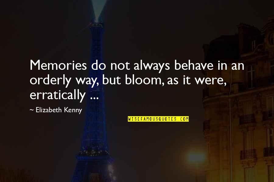 The Way You Behave Quotes By Elizabeth Kenny: Memories do not always behave in an orderly
