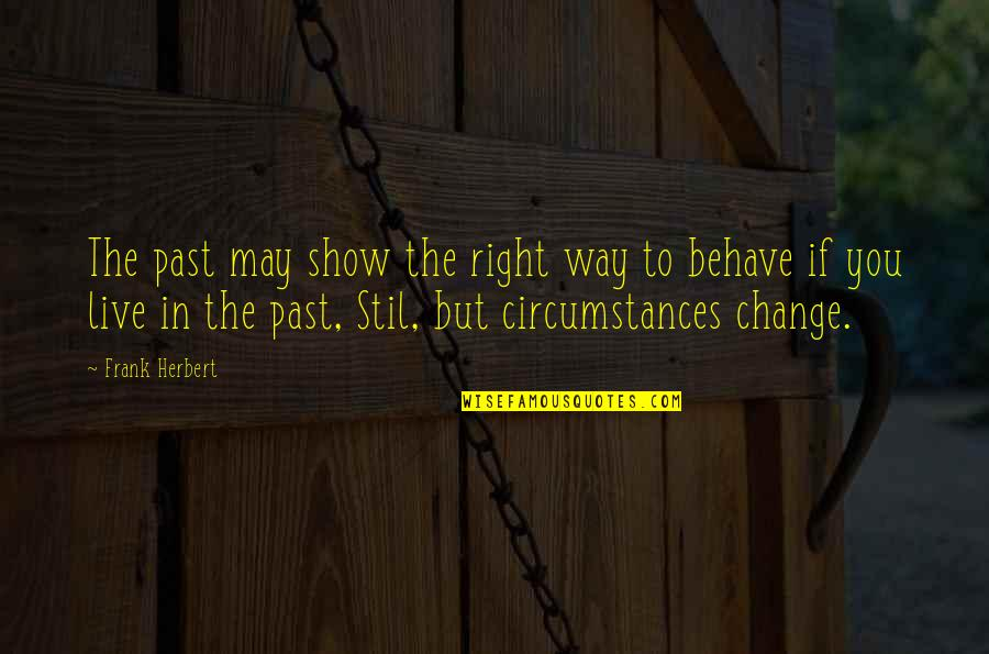 The Way You Behave Quotes By Frank Herbert: The past may show the right way to