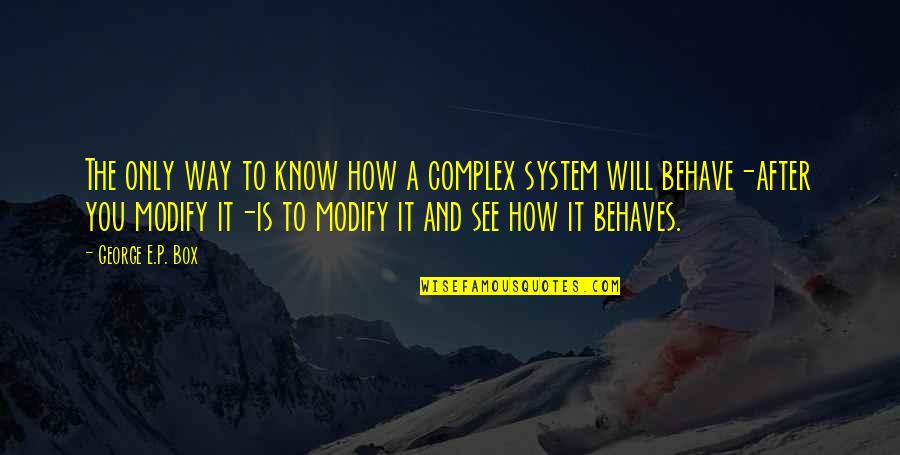 The Way You Behave Quotes By George E.P. Box: The only way to know how a complex