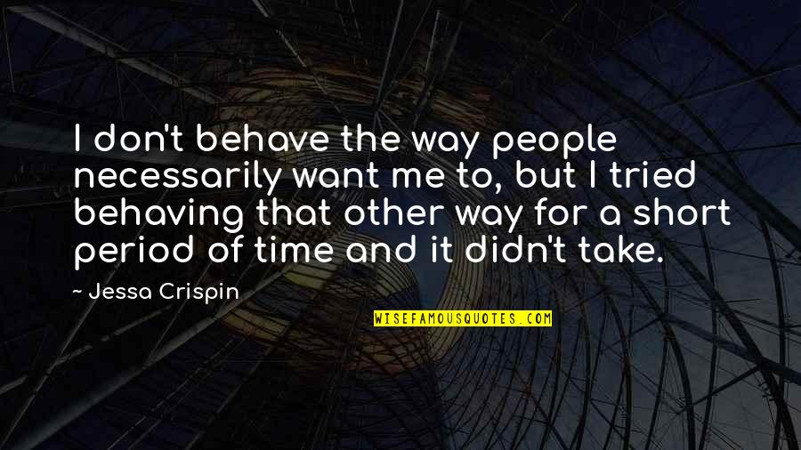 The Way You Behave Quotes By Jessa Crispin: I don't behave the way people necessarily want