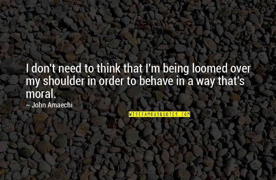 The Way You Behave Quotes By John Amaechi: I don't need to think that I'm being