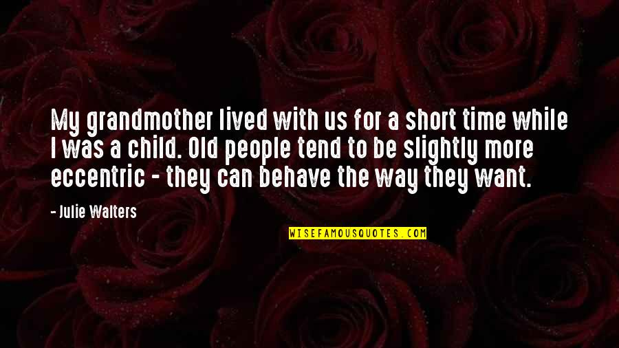 The Way You Behave Quotes By Julie Walters: My grandmother lived with us for a short