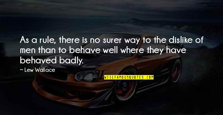 The Way You Behave Quotes By Lew Wallace: As a rule, there is no surer way