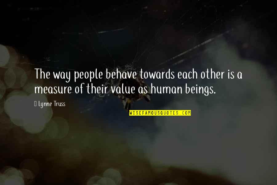 The Way You Behave Quotes By Lynne Truss: The way people behave towards each other is