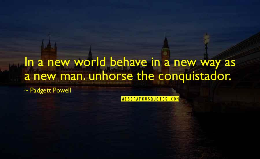 The Way You Behave Quotes By Padgett Powell: In a new world behave in a new