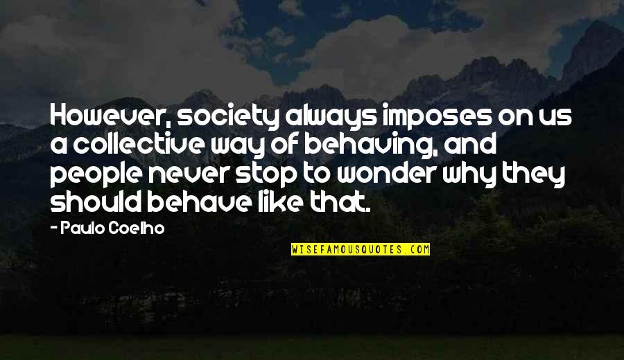 The Way You Behave Quotes By Paulo Coelho: However, society always imposes on us a collective