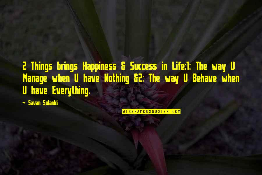 The Way You Behave Quotes By Savan Solanki: 2 Things brings Happiness & Success in Life:1: