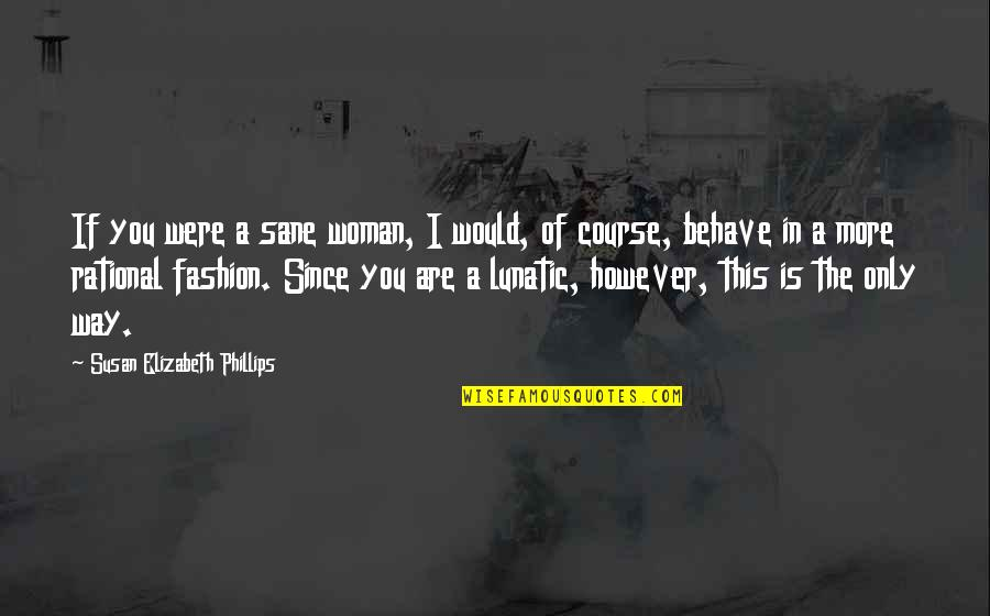 The Way You Behave Quotes By Susan Elizabeth Phillips: If you were a sane woman, I would,