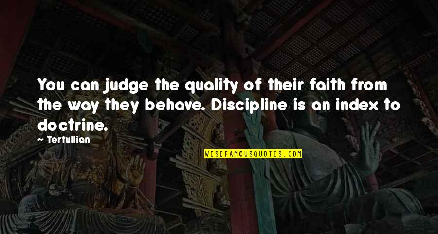 The Way You Behave Quotes By Tertullian: You can judge the quality of their faith