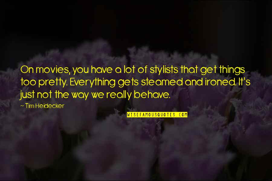 The Way You Behave Quotes By Tim Heidecker: On movies, you have a lot of stylists