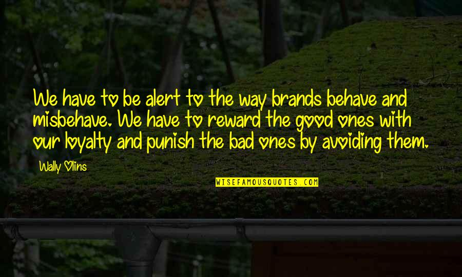 The Way You Behave Quotes By Wally Olins: We have to be alert to the way