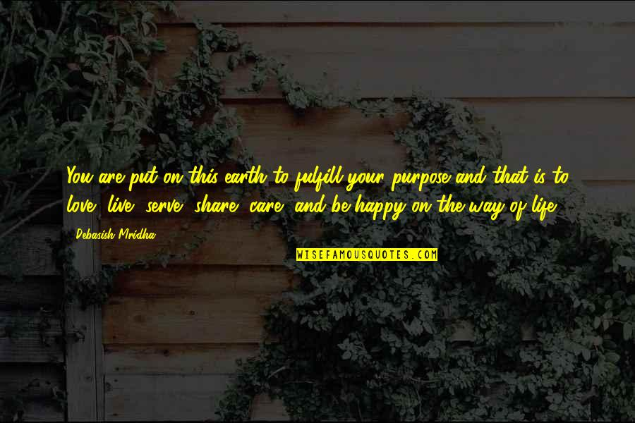 The Way You Care Quotes By Debasish Mridha: You are put on this earth to fulfill