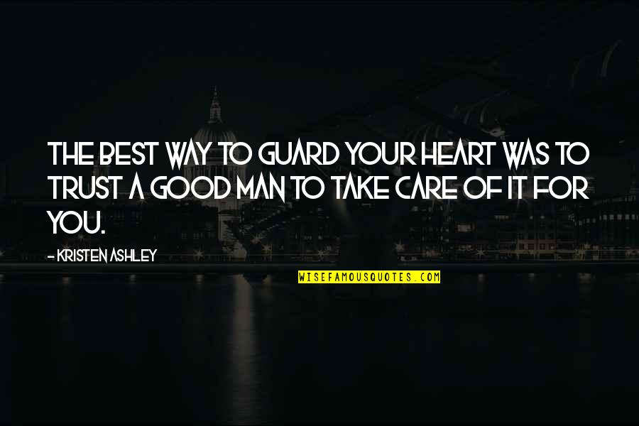 The Way You Care Quotes By Kristen Ashley: The best way to guard your heart was
