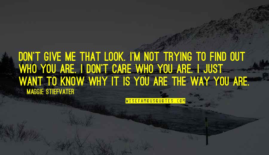 The Way You Care Quotes By Maggie Stiefvater: Don't give me that look. I'm not trying