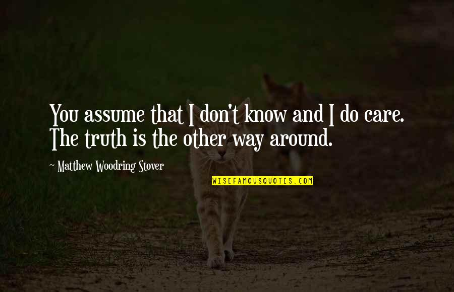 The Way You Care Quotes By Matthew Woodring Stover: You assume that I don't know and I