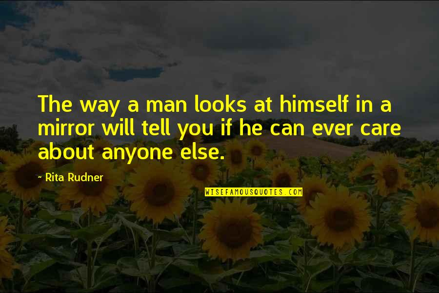 The Way You Care Quotes By Rita Rudner: The way a man looks at himself in