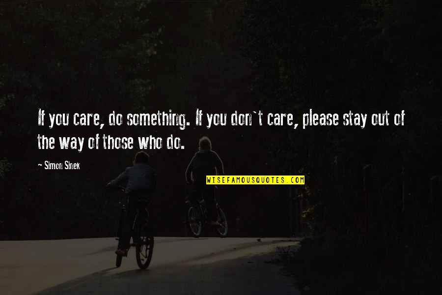 The Way You Care Quotes By Simon Sinek: If you care, do something. If you don't