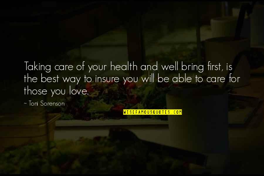 The Way You Care Quotes By Toni Sorenson: Taking care of your health and well bring