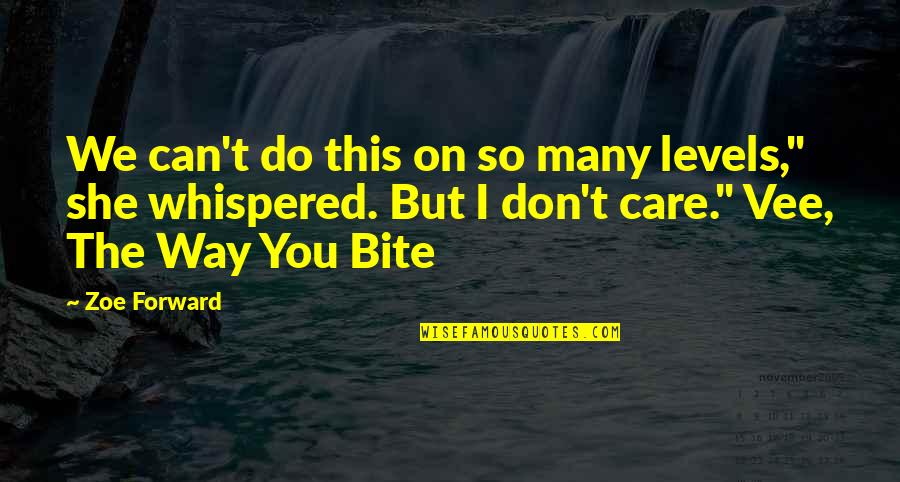 The Way You Care Quotes By Zoe Forward: We can't do this on so many levels,""