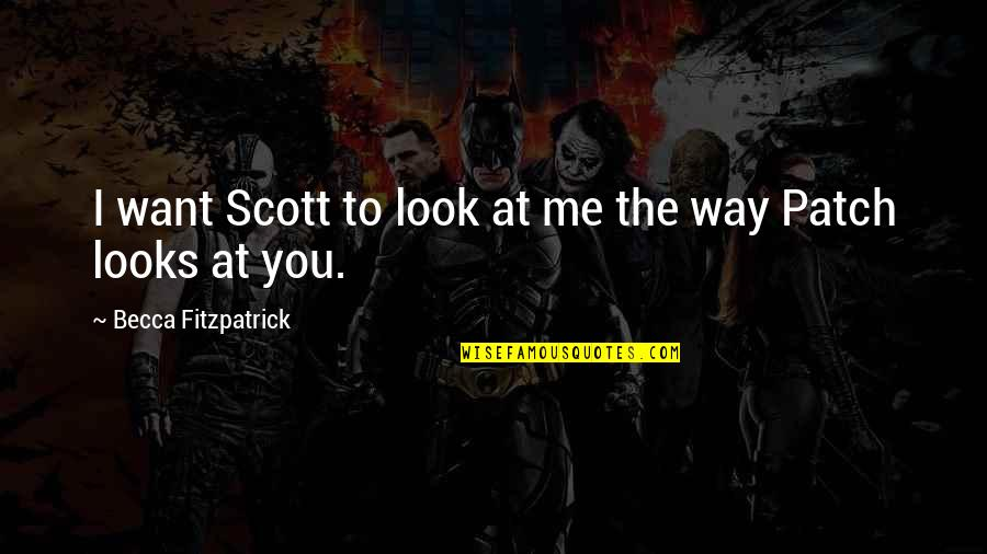 The Way You Look At Me Quotes By Becca Fitzpatrick: I want Scott to look at me the