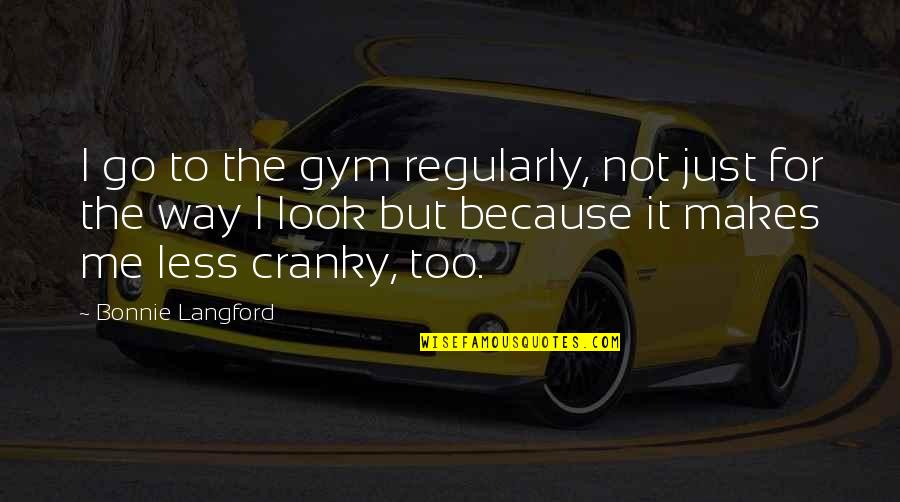 The Way You Look At Me Quotes By Bonnie Langford: I go to the gym regularly, not just