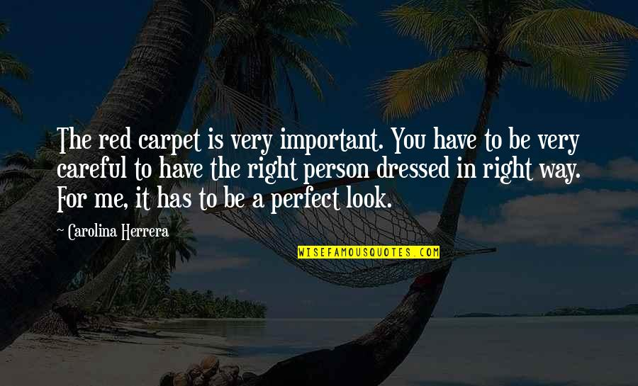 The Way You Look At Me Quotes By Carolina Herrera: The red carpet is very important. You have