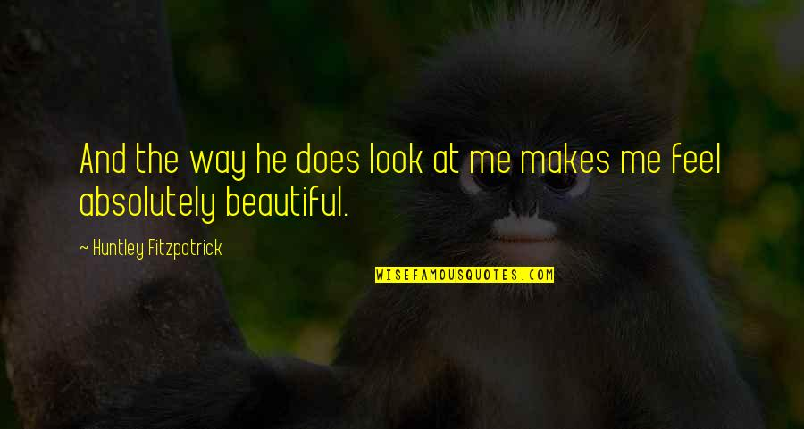 The Way You Look At Me Quotes By Huntley Fitzpatrick: And the way he does look at me