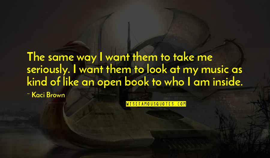 The Way You Look At Me Quotes By Kaci Brown: The same way I want them to take