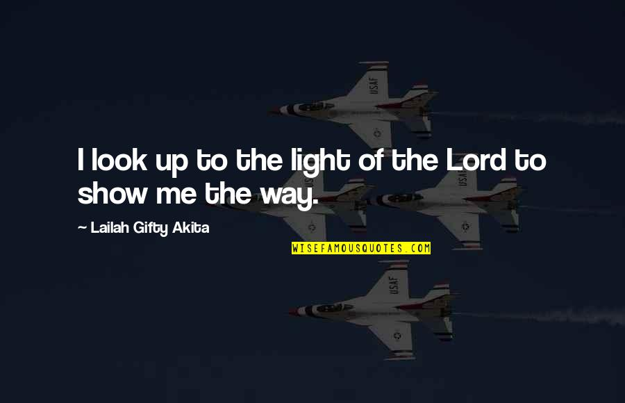 The Way You Look At Me Quotes By Lailah Gifty Akita: I look up to the light of the