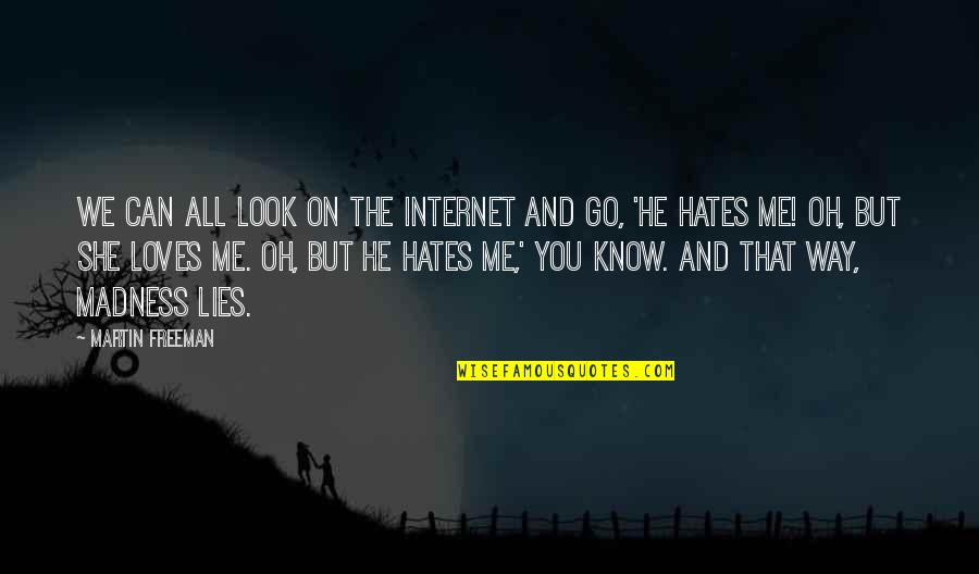 The Way You Look At Me Quotes By Martin Freeman: We can all look on the Internet and
