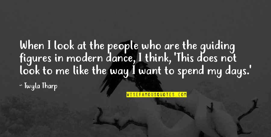 The Way You Look At Me Quotes By Twyla Tharp: When I look at the people who are