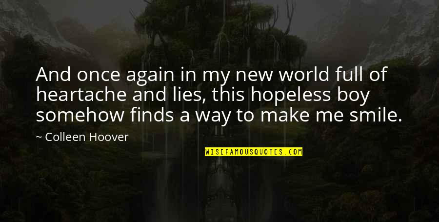 The Way You Smile At Me Quotes By Colleen Hoover: And once again in my new world full