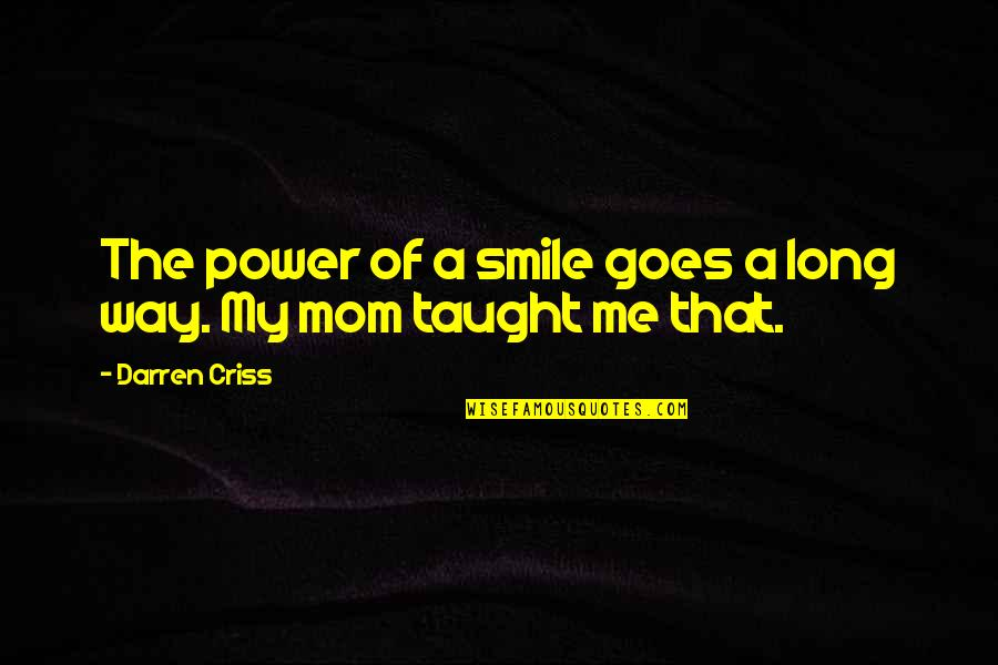 The Way You Smile At Me Quotes By Darren Criss: The power of a smile goes a long