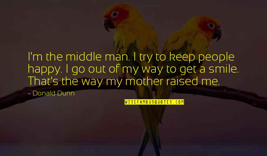 The Way You Smile At Me Quotes By Donald Dunn: I'm the middle man. I try to keep