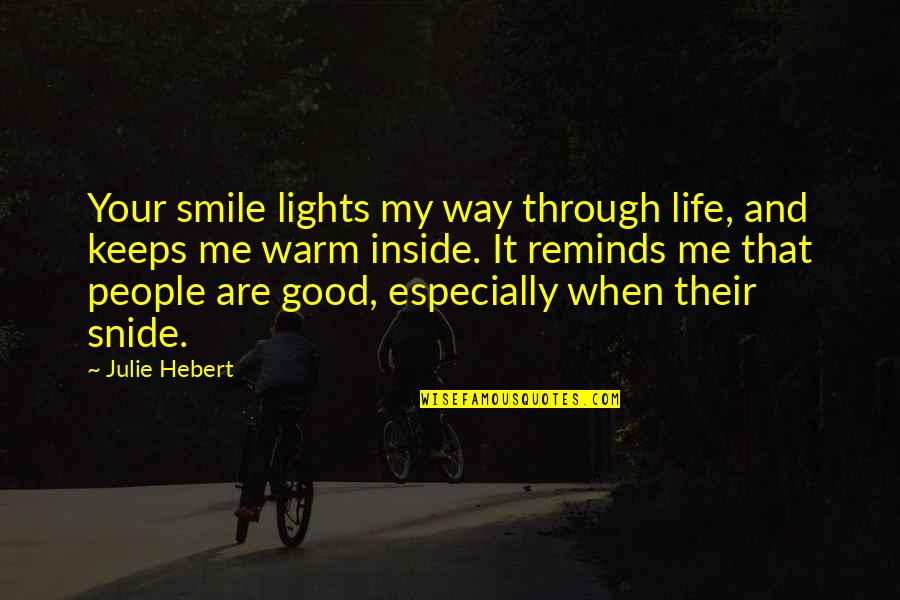 The Way You Smile At Me Quotes By Julie Hebert: Your smile lights my way through life, and