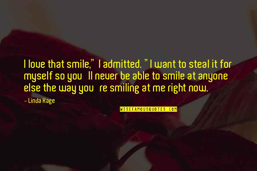 """The Way You Smile At Me Quotes By Linda Kage: I love that smile,"""" I admitted. """"I want"""