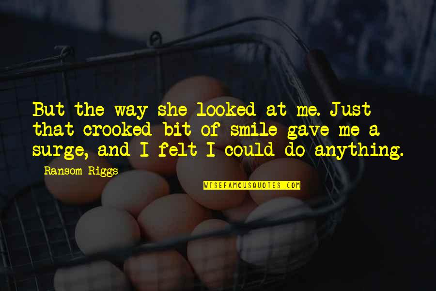 The Way You Smile At Me Quotes By Ransom Riggs: But the way she looked at me. Just