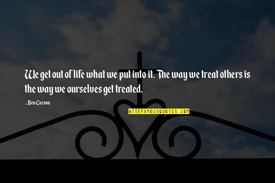 The Way You Treat Others Quotes By Ben Carson: We get out of life what we put