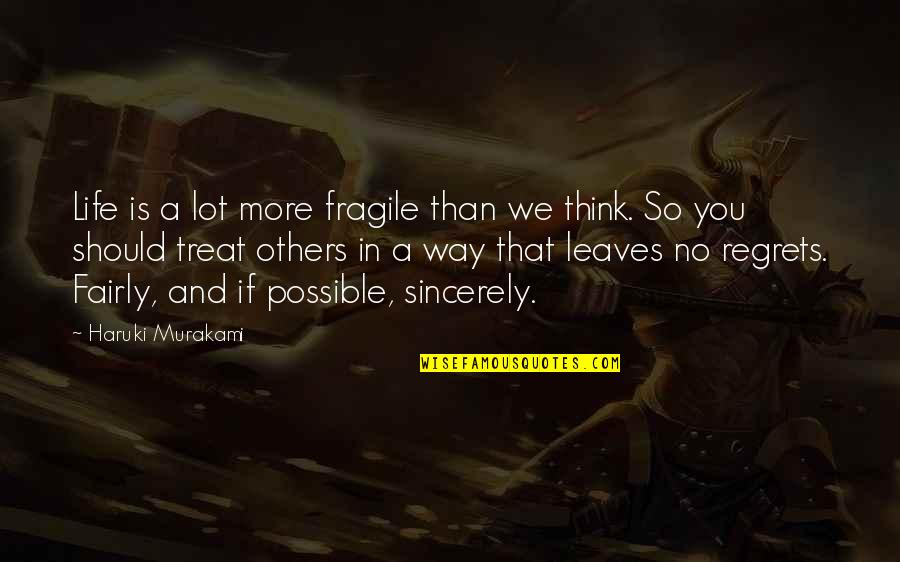 The Way You Treat Others Quotes By Haruki Murakami: Life is a lot more fragile than we