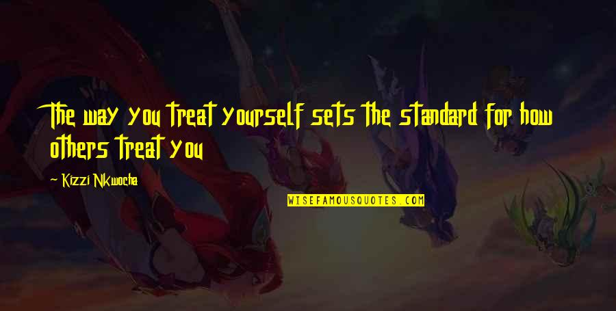 The Way You Treat Others Quotes By Kizzi Nkwocha: The way you treat yourself sets the standard