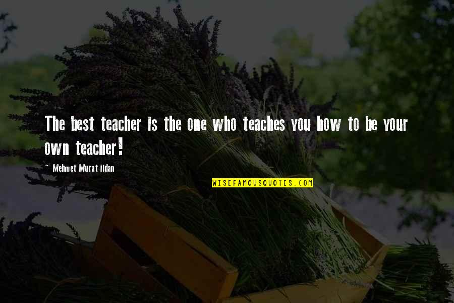 The Way You Treat Others Quotes By Mehmet Murat Ildan: The best teacher is the one who teaches