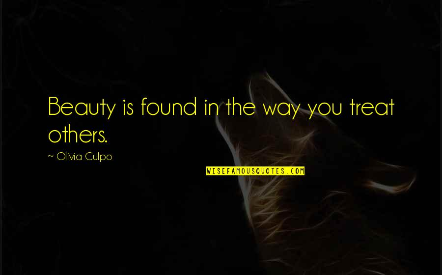The Way You Treat Others Quotes By Olivia Culpo: Beauty is found in the way you treat